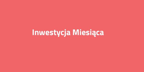 Inwestycja Miesiąca w Warszawie — sierpień 2019!
