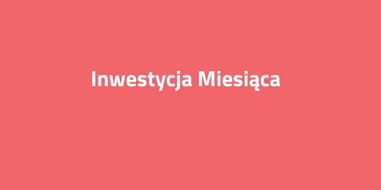 Inwestycja Miesiąca w Krakowie — lipiec 2019!